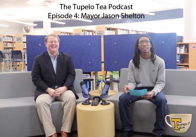 The Tupelo Tea Episode 4: Mayor Jason Shelton